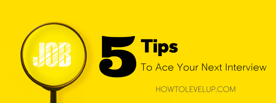 5 Tips To Ace Your Next Interview